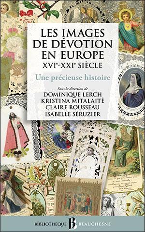 """Finalmente pubblicato a Parigi il volume """"Les images de dévotion en Europe,  XVI-XXI siécle"""". La storia dell'immaginetta devozionale"""